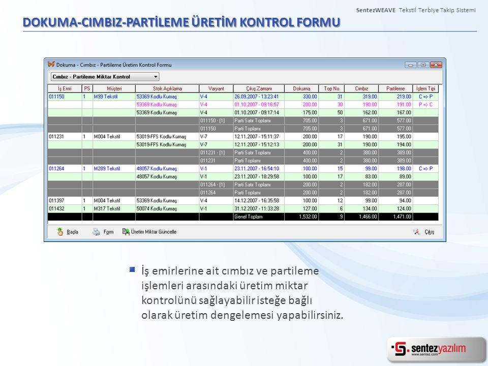 DOKUMA-CIMBIZ-PARTİLEME ÜRETİM KONTROL FORMU İş emirlerine ait cımbız ve partileme işlemleri arasındaki üretim miktar kontrolünü sağlayabilir isteğe b