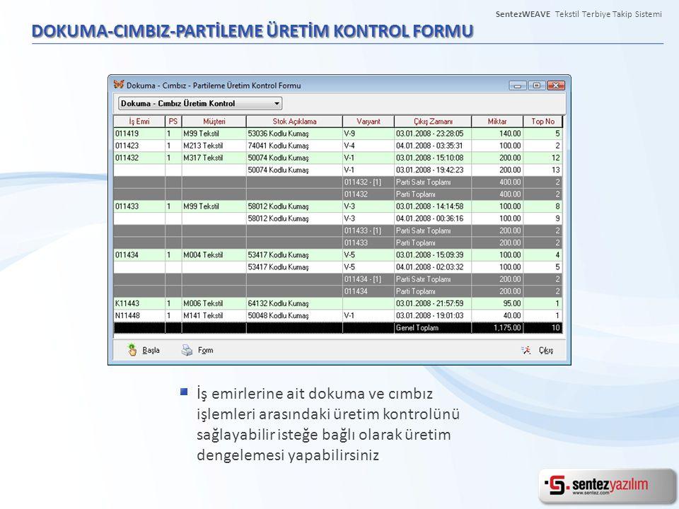 DOKUMA-CIMBIZ-PARTİLEME ÜRETİM KONTROL FORMU İş emirlerine ait dokuma ve cımbız işlemleri arasındaki üretim kontrolünü sağlayabilir isteğe bağlı olara