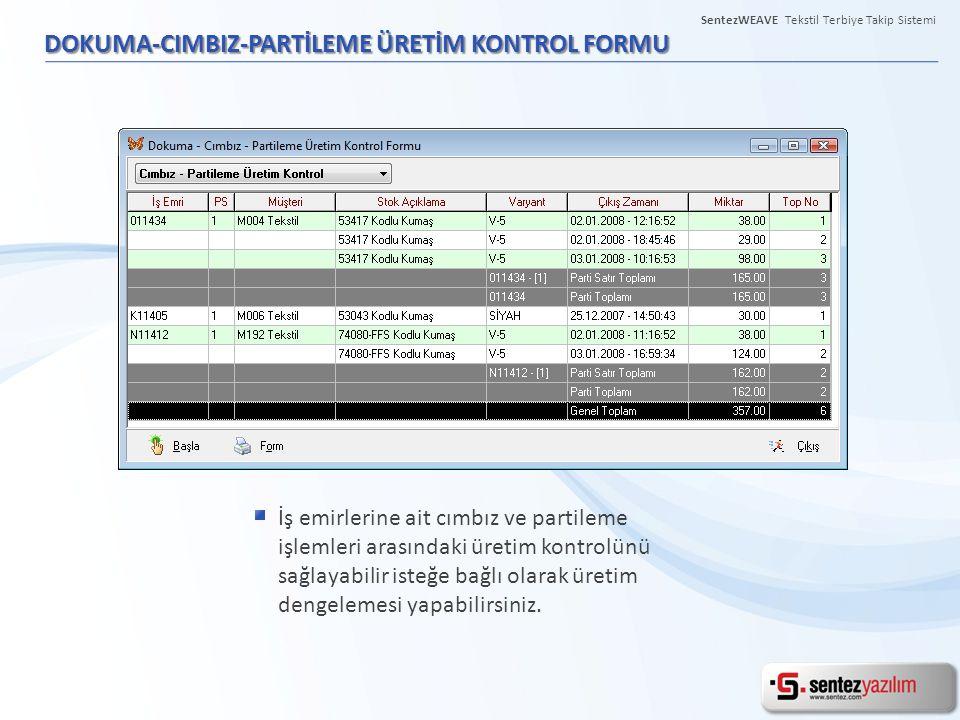 DOKUMA-CIMBIZ-PARTİLEME ÜRETİM KONTROL FORMU İş emirlerine ait cımbız ve partileme işlemleri arasındaki üretim kontrolünü sağlayabilir isteğe bağlı ol