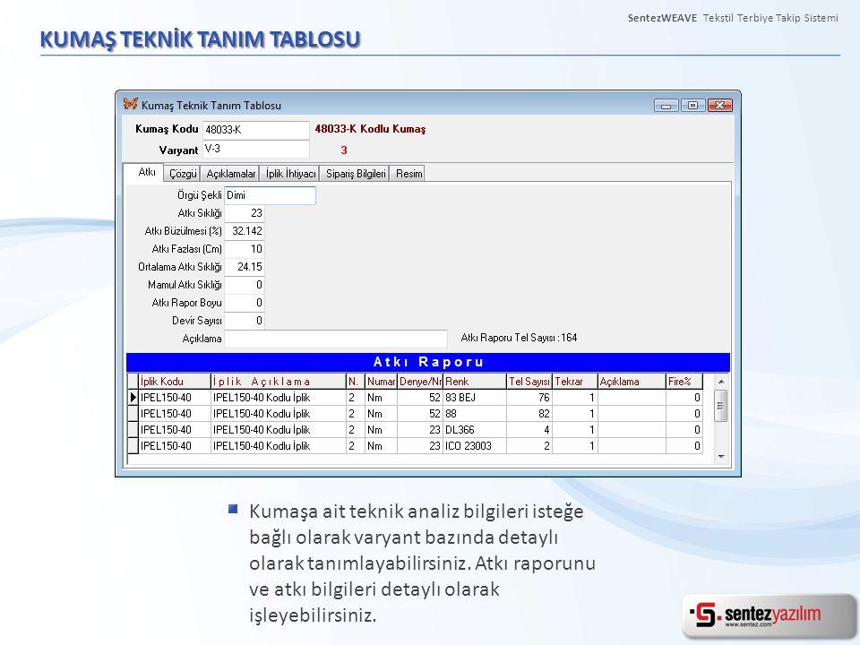 KUMAŞ TEKNİK TANIM TABLOSU Kumaşa ait teknik analiz bilgileri isteğe bağlı olarak varyant bazında detaylı olarak tanımlayabilirsiniz. Atkı raporunu ve