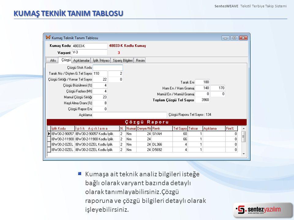KUMAŞ TEKNİK TANIM TABLOSU Kumaşa ait teknik analiz bilgileri isteğe bağlı olarak varyant bazında detaylı olarak tanımlayabilirsiniz.Çözgü raporuna ve
