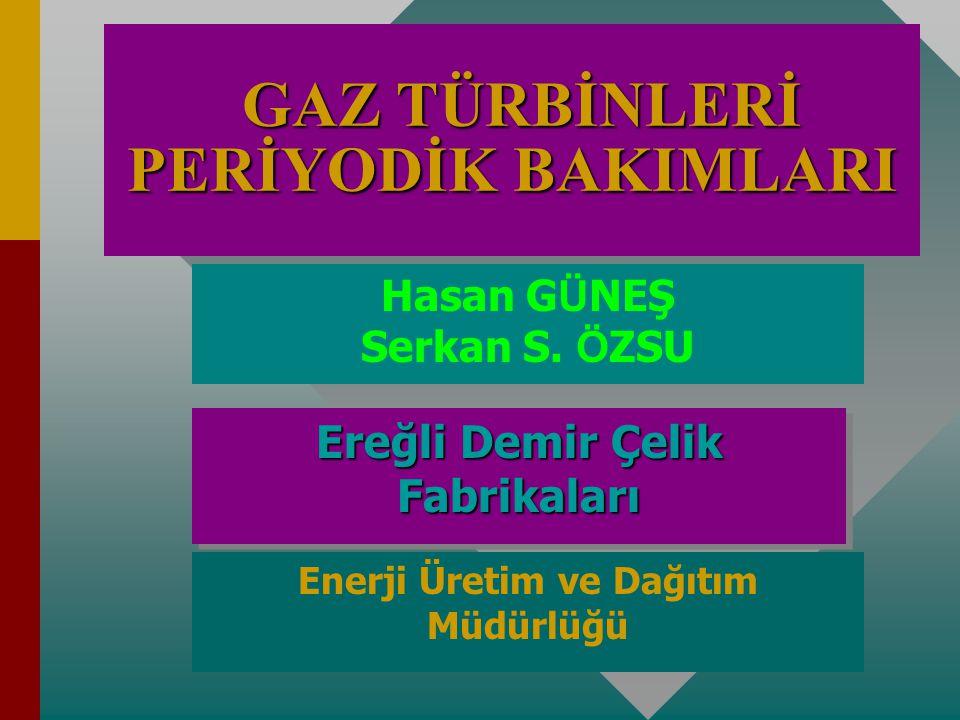GAZ GAZ TÜRBİNLERİ PERİYODİK BAKIMLARI Hasan G Ü NEŞ Serkan S.