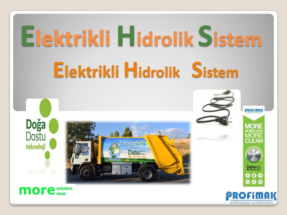 Elektrikli Hidrolik Sistem Nedir E lektrikli H idrolik S istem Üst yapılı araçlarda PTO aracılığı ile motordan alınan güce alternatif olarak elektrik enerjisinin kullanılması prensibine dayanır.