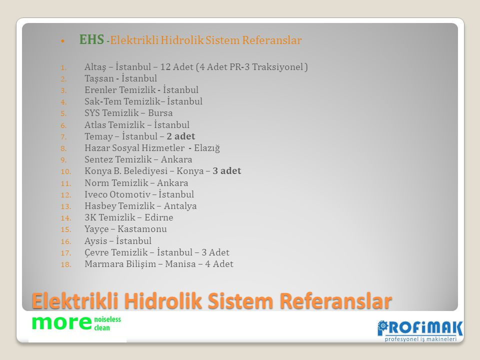 Elektrikli Hidrolik Sistem Referanslar EHS - Elektrikli Hidrolik Sistem Referanslar 1. Altaş – İstanbul – 12 Adet (4 Adet PR-3 Traksiyonel ) 2. Taşsan
