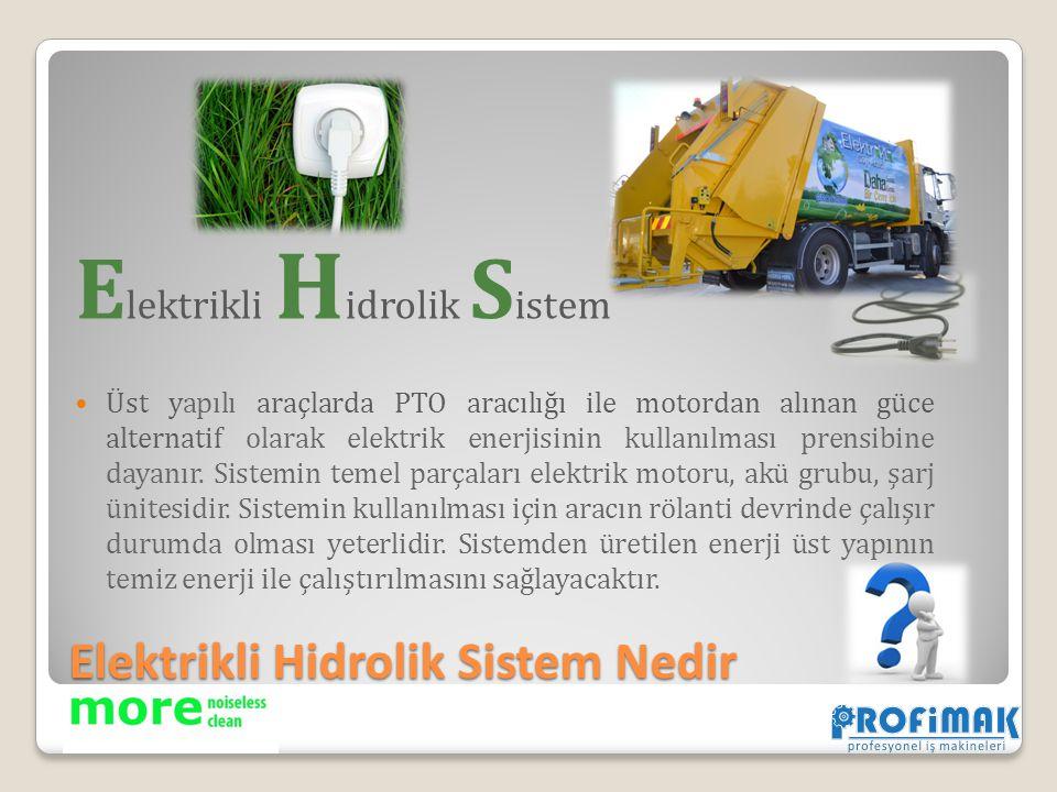 Elektrikli Hidrolik Sistem Nedir E lektrikli H idrolik S istem Üst yapılı araçlarda PTO aracılığı ile motordan alınan güce alternatif olarak elektrik
