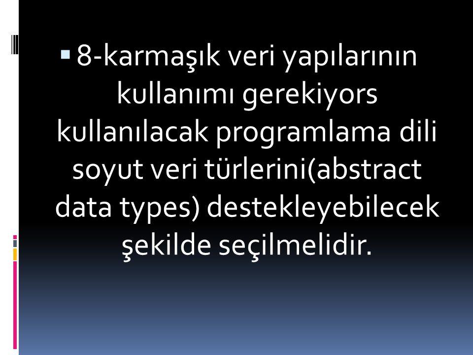  8-karmaşık veri yapılarının kullanımı gerekiyors kullanılacak programlama dili soyut veri türlerini(abstract data types) destekleyebilecek şekilde s