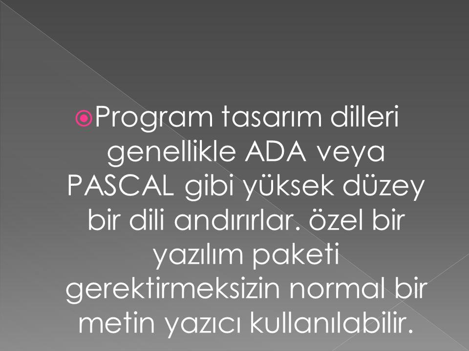 Program tasarım dilleri genellikle ADA veya PASCAL gibi yüksek düzey bir dili andırırlar. özel bir yazılım paketi gerektirmeksizin normal bir metin