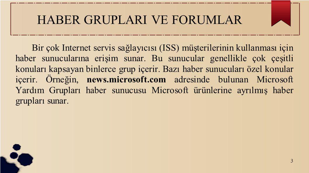 3 HABER GRUPLARI VE FORUMLAR Bir çok Internet servis sağlayıcısı (ISS) müşterilerinin kullanması için haber sunucularına erişim sunar. Bu sunucular ge