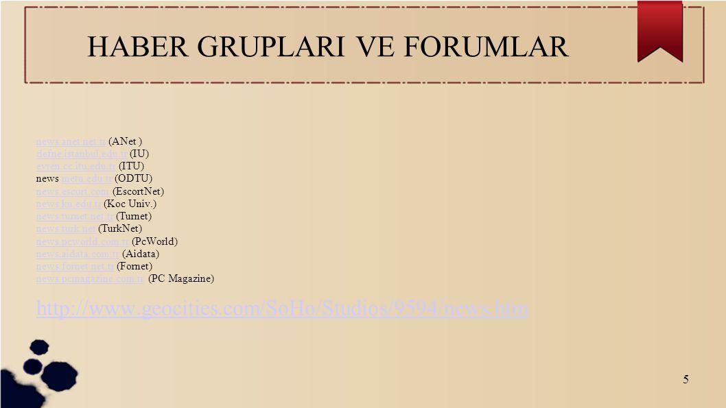 5 HABER GRUPLARI VE FORUMLAR news.anet.net.trnews.anet.net.tr (ANet ) defne.istanbul.edu.tr (IU) evren.cc.itu.edu.tr (ITU) news metu.edu.tr (ODTU) new