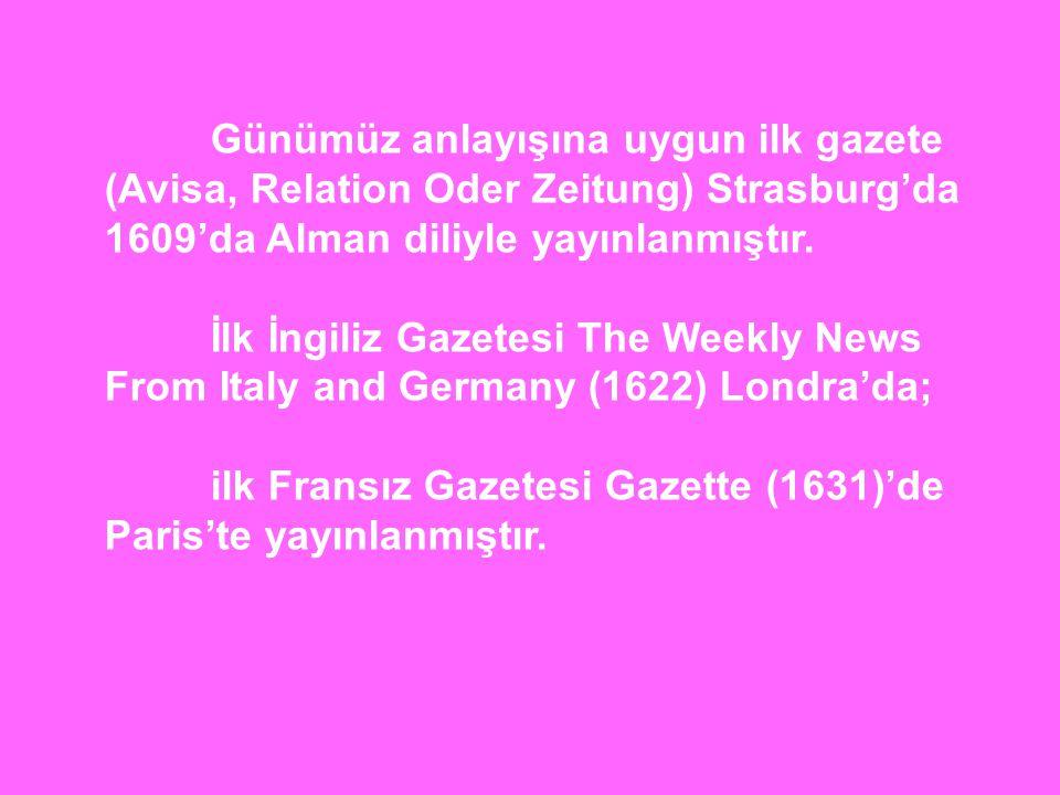 Günümüz anlayışına uygun ilk gazete (Avisa, Relation Oder Zeitung) Strasburg'da 1609'da Alman diliyle yayınlanmıştır.