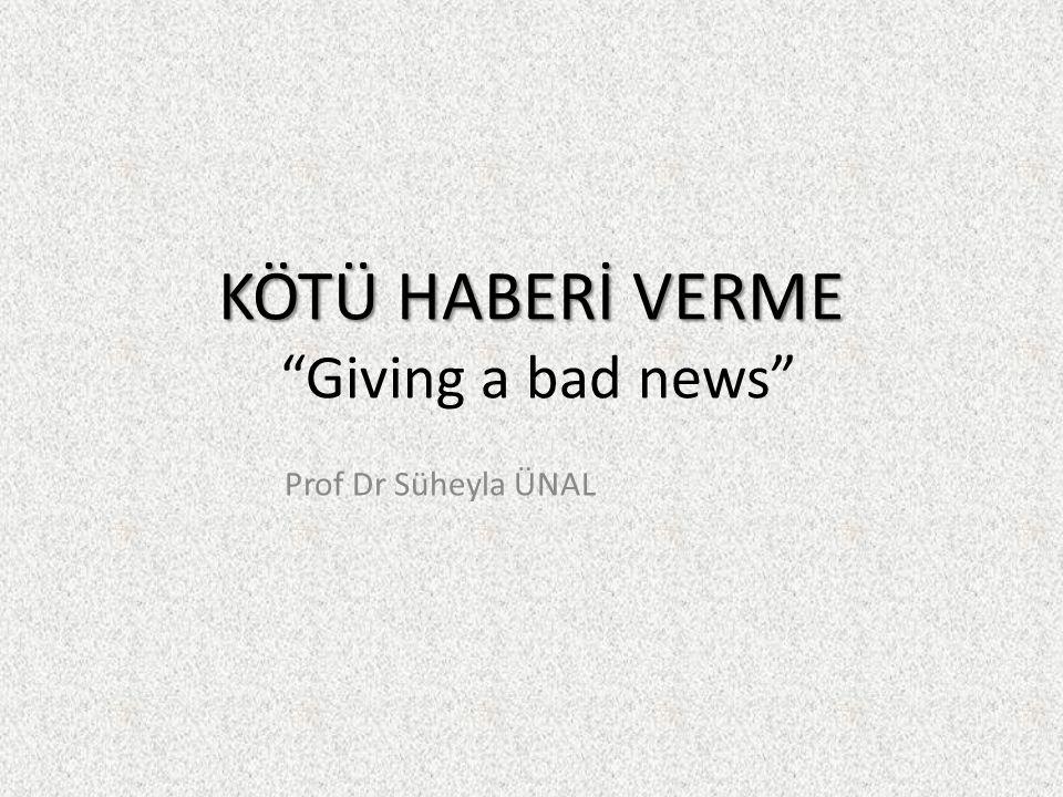 "KÖTÜ HABERİ VERME KÖTÜ HABERİ VERME ""Giving a bad news"" Prof Dr Süheyla ÜNAL"