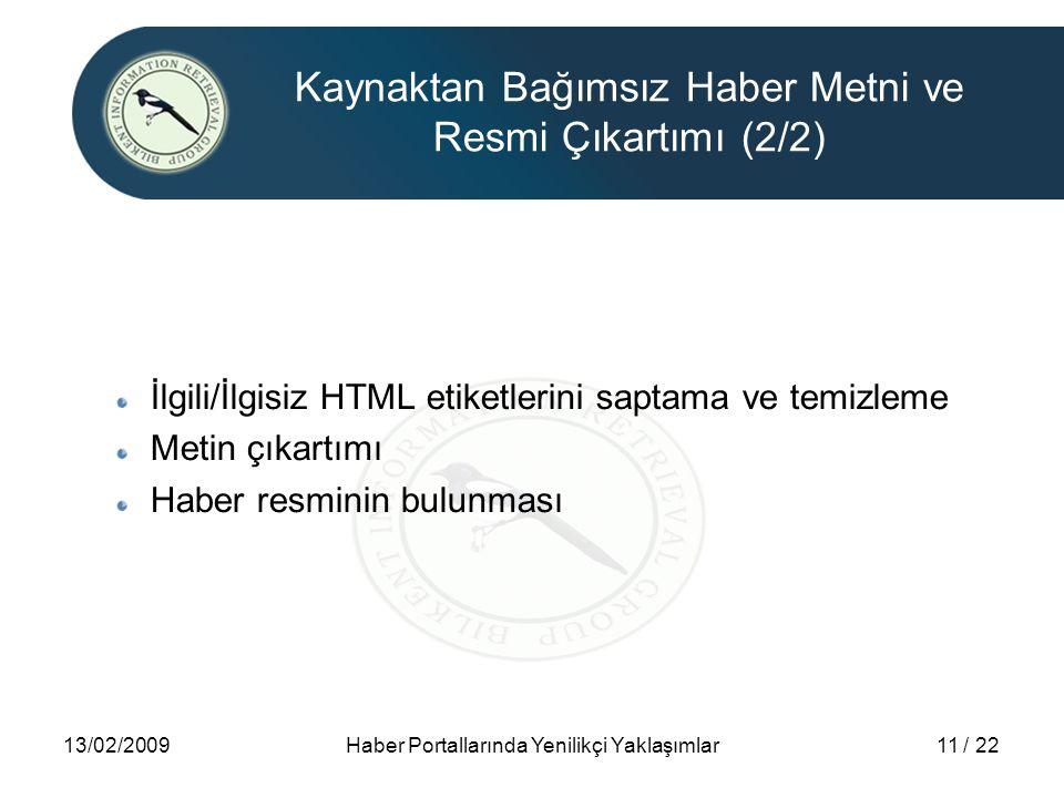 13/02/2009Haber Portallarında Yenilikçi Yaklaşımlar11 / 22 Kaynaktan Bağımsız Haber Metni ve Resmi Çıkartımı (2/2) İlgili/İlgisiz HTML etiketlerini sa