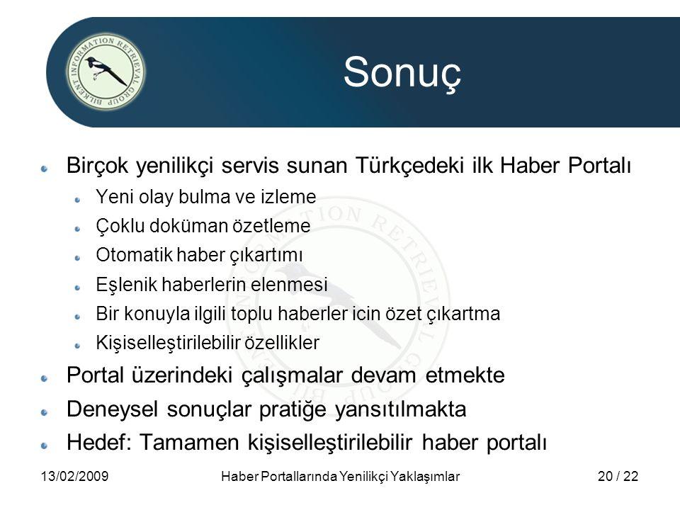 13/02/2009Haber Portallarında Yenilikçi Yaklaşımlar20 / 22 Sonuç Birçok yenilikçi servis sunan Türkçedeki ilk Haber Portalı Yeni olay bulma ve izleme