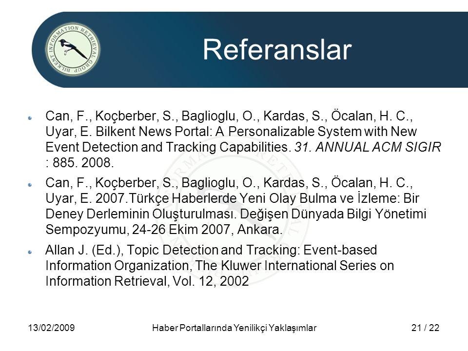 13/02/2009Haber Portallarında Yenilikçi Yaklaşımlar21 / 22 Referanslar Can, F., Koçberber, S., Baglioglu, O., Kardas, S., Öcalan, H. C., Uyar, E. Bilk
