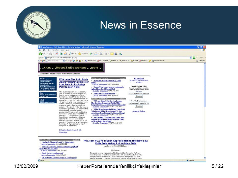 13/02/2009Haber Portallarında Yenilikçi Yaklaşımlar16 / 22 Ana Sayfada Gösterilecek Haberlerin Belirlenmesi Belli aralıklarla getirilen haberlerin Birbiriyle ilişkisi saptanmakta Birbirine çok benzemeyen haberler Gündeme uzak haberler olarak etiketlenmekte Birbirine yakın ve içerik olarak en zengin haberler Gündemi oluşturmakta ve ana sayfada gösterilmektedir.