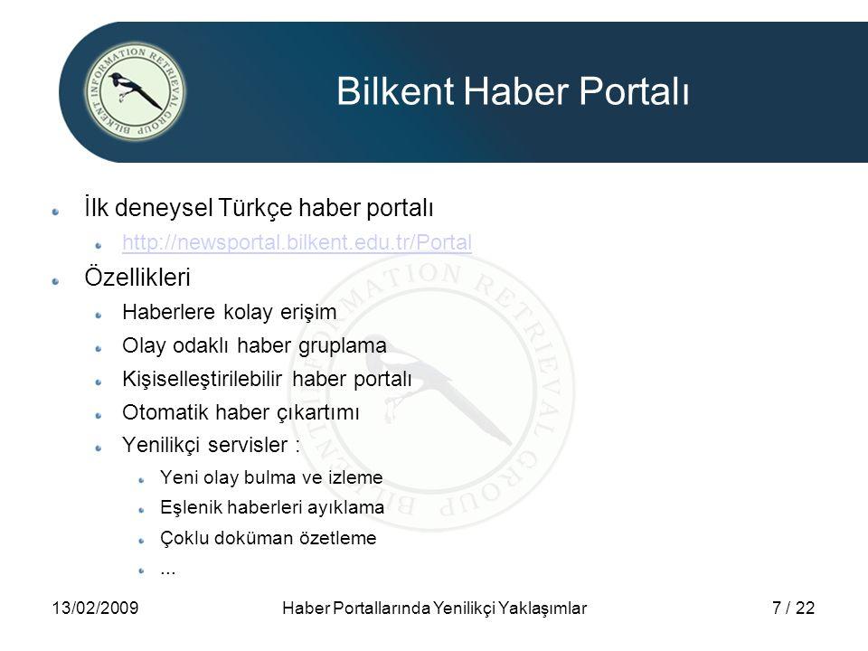 13/02/2009Haber Portallarında Yenilikçi Yaklaşımlar7 / 22 Bilkent Haber Portalı İlk deneysel Türkçe haber portalı http://newsportal.bilkent.edu.tr/Por