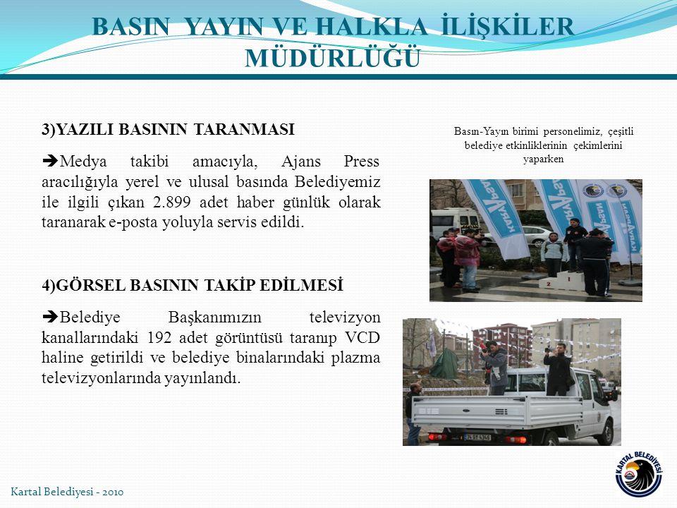 Kartal Belediyesi - 2010 3)YAZILI BASININ TARANMASI  Medya takibi amacıyla, Ajans Press aracılığıyla yerel ve ulusal basında Belediyemiz ile ilgili ç