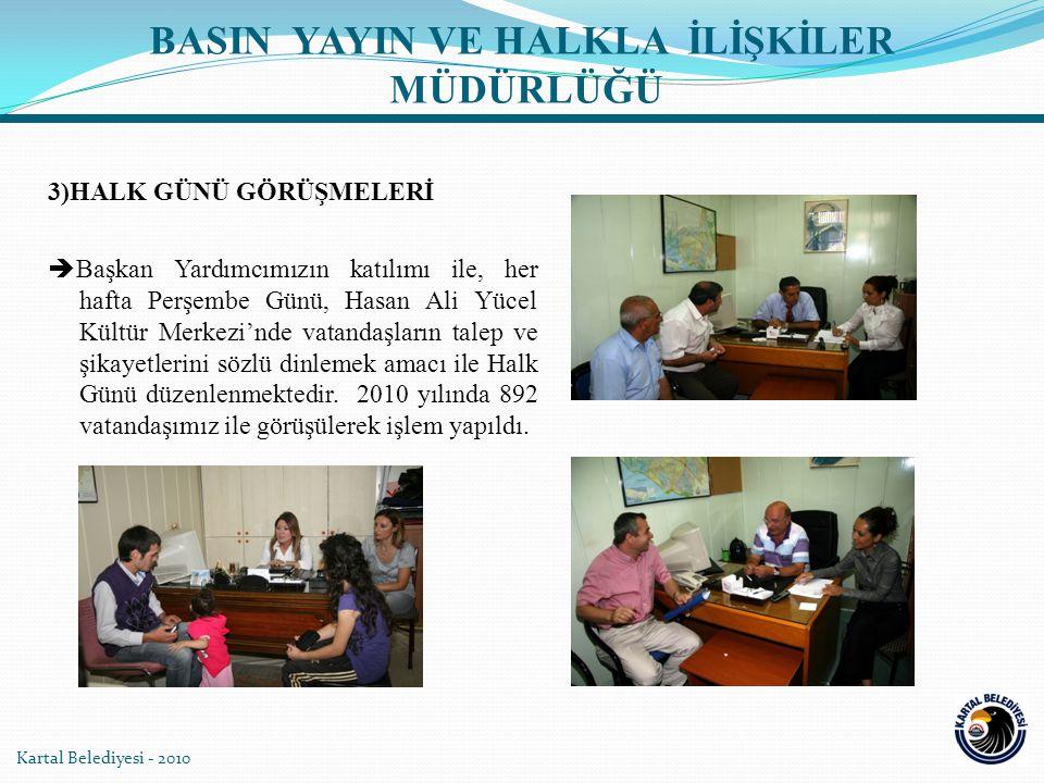 Kartal Belediyesi - 2010 3)HALK GÜNÜ GÖRÜŞMELERİ  Başkan Yardımcımızın katılımı ile, her hafta Perşembe Günü, Hasan Ali Yücel Kültür Merkezi'nde vata