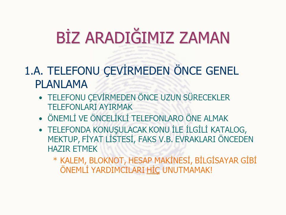 BİZ ARADIĞIMIZ ZAMAN 1.A. TELEFONU ÇEVİRMEDEN ÖNCE GENEL PLANLAMA TELEFONU ÇEVİRMEDEN ÖNCE UZUN SÜRECEKLER TELEFONLARI AYIRMAK ÖNEMLİ VE ÖNCELİKLİ TEL