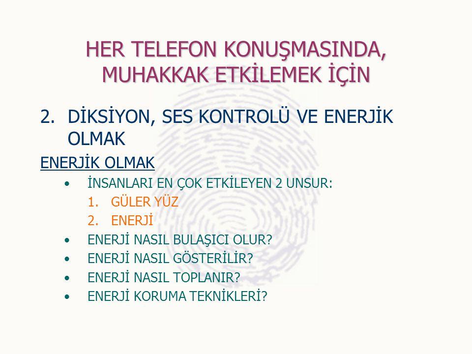 HER TELEFON KONUŞMASINDA, MUHAKKAK ETKİLEMEK İÇİN 2.DİKSİYON, SES KONTROLÜ VE ENERJİK OLMAK ENERJİK OLMAK İNSANLARI EN ÇOK ETKİLEYEN 2 UNSUR: 1.GÜLER