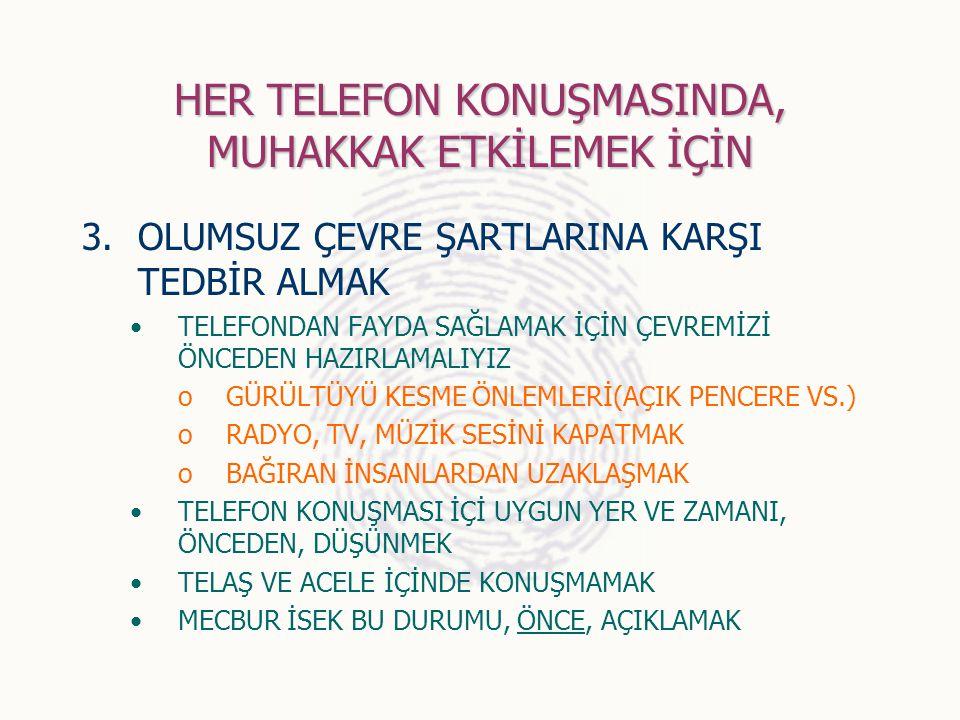 HER TELEFON KONUŞMASINDA, MUHAKKAK ETKİLEMEK İÇİN 3.OLUMSUZ ÇEVRE ŞARTLARINA KARŞI TEDBİR ALMAK TELEFONDAN FAYDA SAĞLAMAK İÇİN ÇEVREMİZİ ÖNCEDEN HAZIR