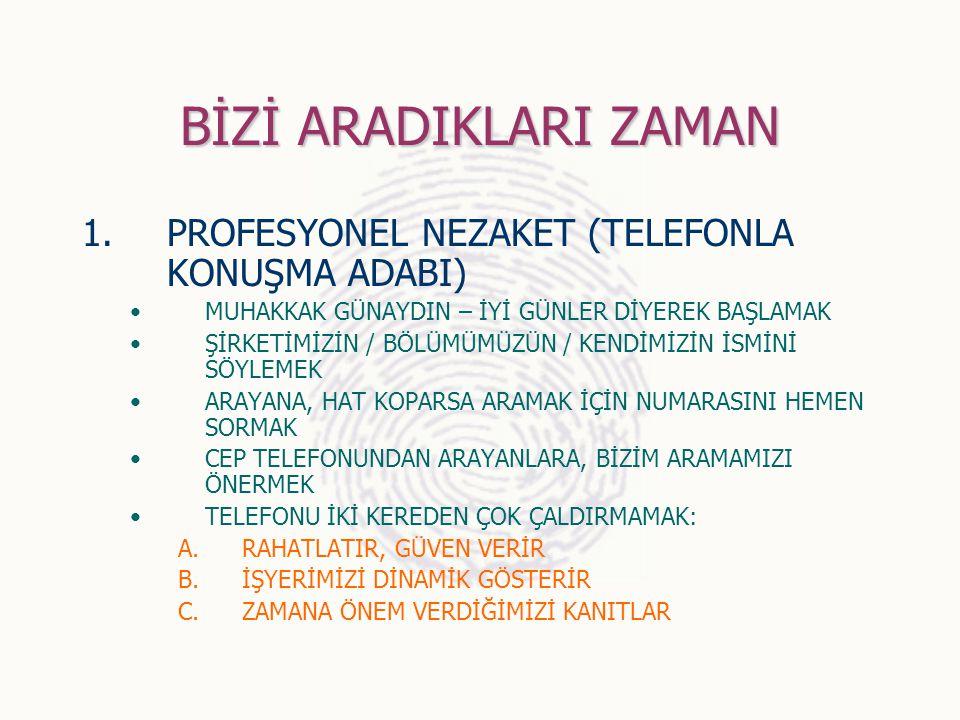 BİZİ ARADIKLARI ZAMAN 1.PROFESYONEL NEZAKET (TELEFONLA KONUŞMA ADABI) MUHAKKAK GÜNAYDIN – İYİ GÜNLER DİYEREK BAŞLAMAK ŞİRKETİMİZİN / BÖLÜMÜMÜZÜN / KEN