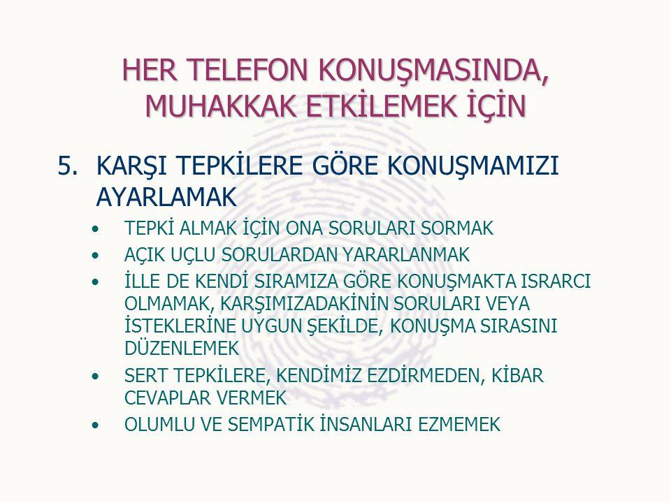 HER TELEFON KONUŞMASINDA, MUHAKKAK ETKİLEMEK İÇİN 5.KARŞI TEPKİLERE GÖRE KONUŞMAMIZI AYARLAMAK TEPKİ ALMAK İÇİN ONA SORULARI SORMAK AÇIK UÇLU SORULARD
