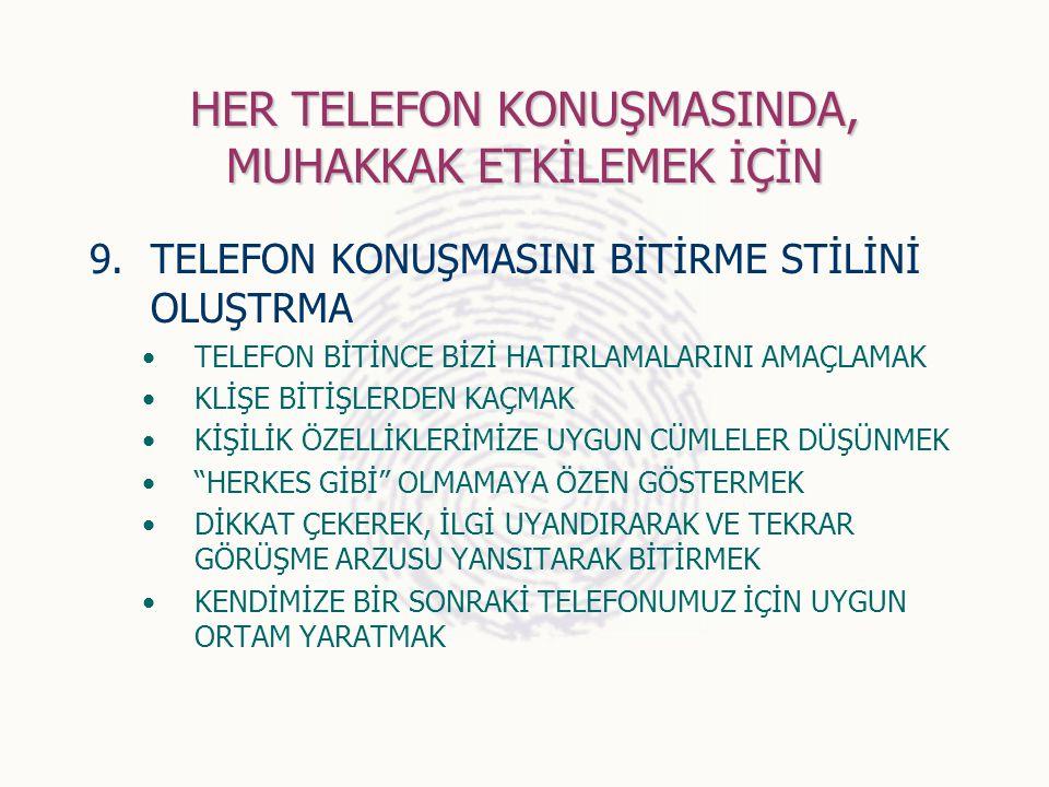 HER TELEFON KONUŞMASINDA, MUHAKKAK ETKİLEMEK İÇİN 9.TELEFON KONUŞMASINI BİTİRME STİLİNİ OLUŞTRMA TELEFON BİTİNCE BİZİ HATIRLAMALARINI AMAÇLAMAK KLİŞE