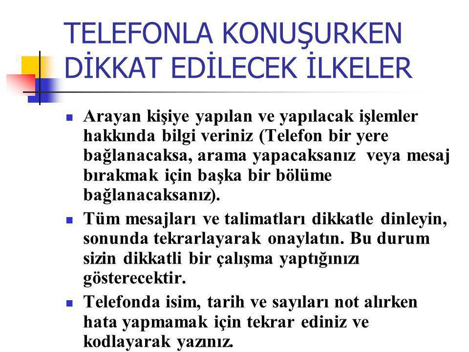 TELEFONLA KONUŞURKEN DİKKAT EDİLECEK İLKELER Arayan kişiye yapılan ve yapılacak işlemler hakkında bilgi veriniz (Telefon bir yere bağlanacaksa, arama