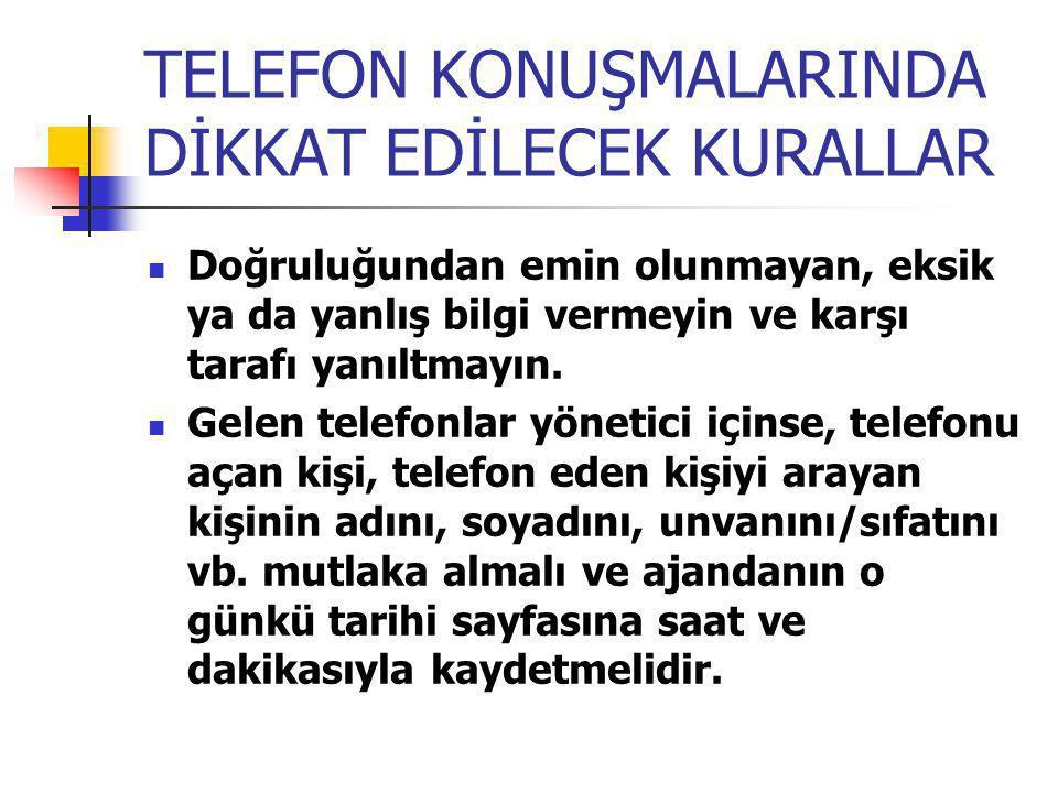 TELEFON KONUŞMALARINDA DİKKAT EDİLECEK KURALLAR Doğruluğundan emin olunmayan, eksik ya da yanlış bilgi vermeyin ve karşı tarafı yanıltmayın. Gelen tel