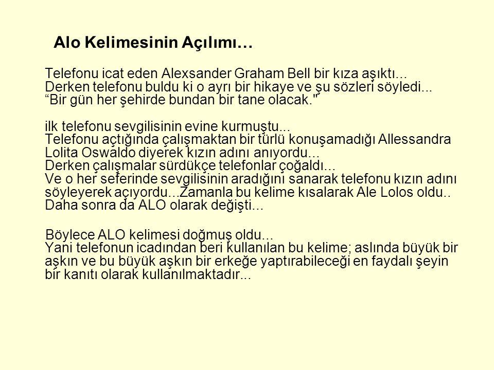 Alo Kelimesinin Açılımı… Telefonu icat eden Alexsander Graham Bell bir kıza aşıktı...