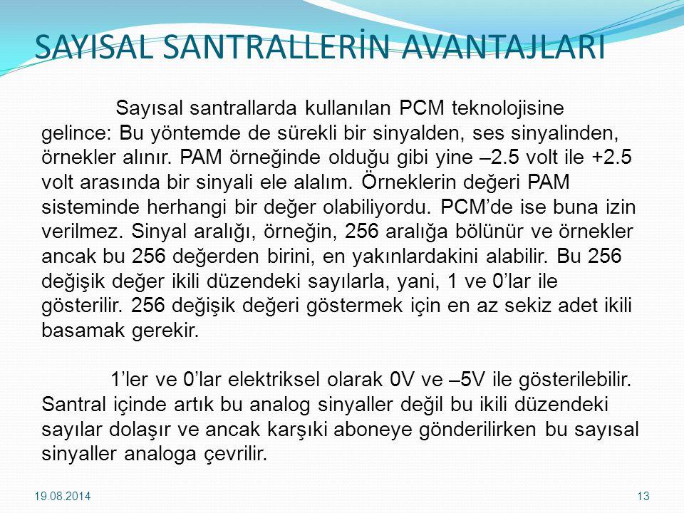SAYISAL SANTRALLERİN AVANTAJLARI 19.08.201413 Sayısal santrallarda kullanılan PCM teknolojisine gelince: Bu yöntemde de sürekli bir sinyalden, ses sinyalinden, örnekler alınır.