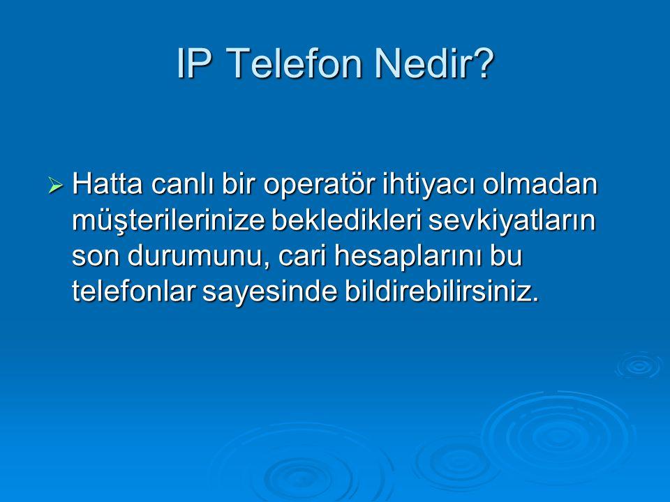 IP Telefon Nedir?  Hatta canlı bir operatör ihtiyacı olmadan müşterilerinize bekledikleri sevkiyatların son durumunu, cari hesaplarını bu telefonlar