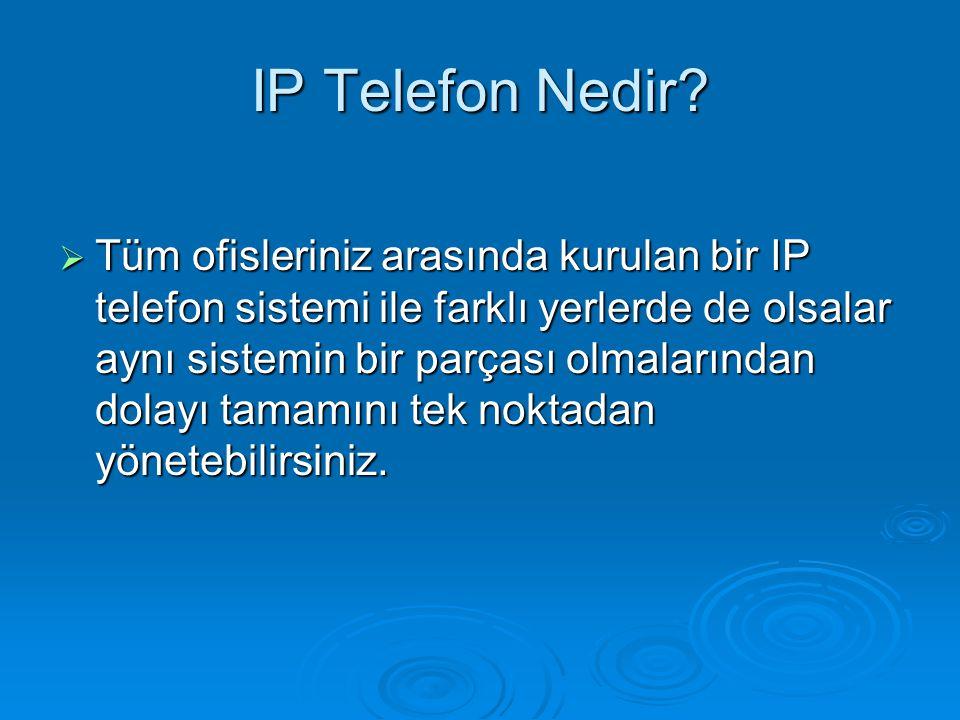 IP Telefon Nedir?  Tüm ofisleriniz arasında kurulan bir IP telefon sistemi ile farklı yerlerde de olsalar aynı sistemin bir parçası olmalarından dola
