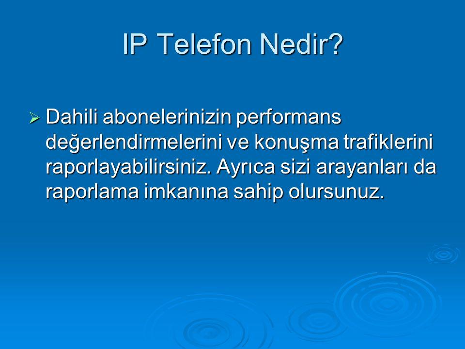 IP Telefon Nedir?  Dahili abonelerinizin performans değerlendirmelerini ve konuşma trafiklerini raporlayabilirsiniz. Ayrıca sizi arayanları da raporl