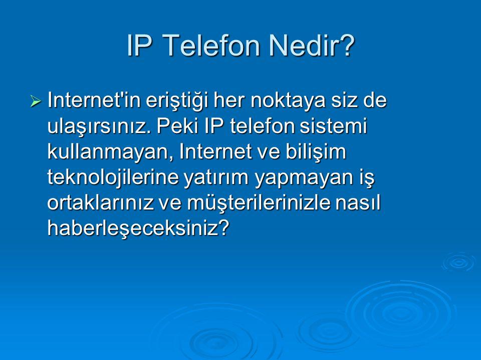IP Telefon Nedir?  Internet'in eriştiği her noktaya siz de ulaşırsınız. Peki IP telefon sistemi kullanmayan, Internet ve bilişim teknolojilerine yatı