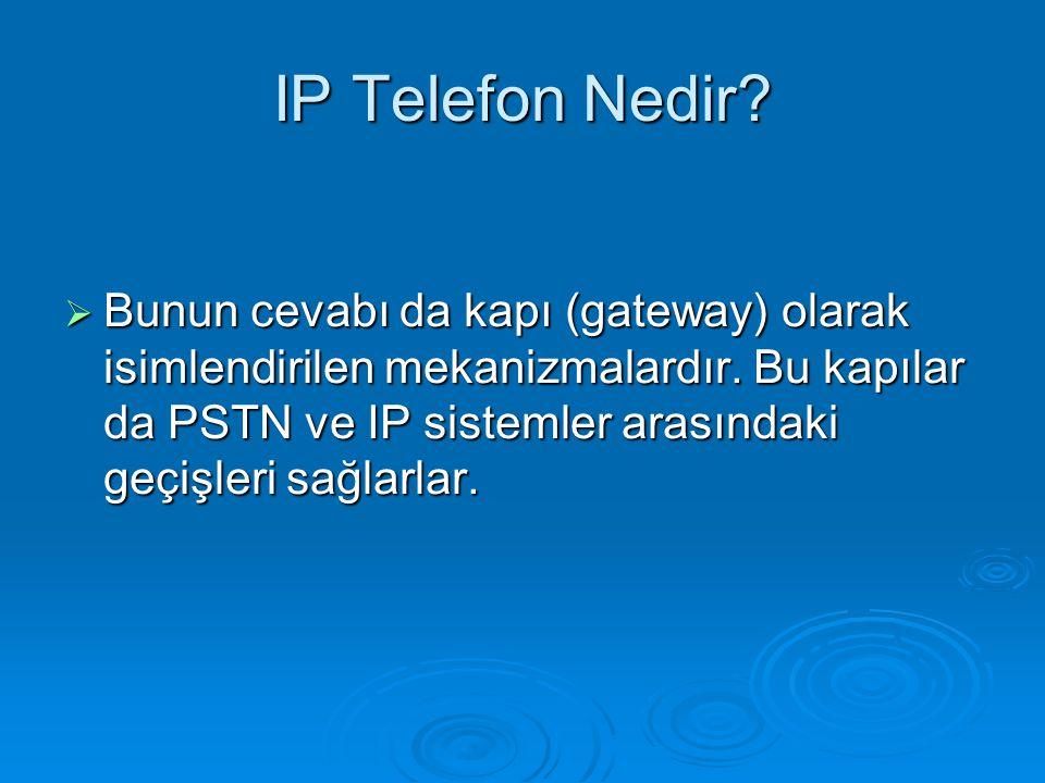 IP Telefon Nedir?  Bunun cevabı da kapı (gateway) olarak isimlendirilen mekanizmalardır. Bu kapılar da PSTN ve IP sistemler arasındaki geçişleri sağl