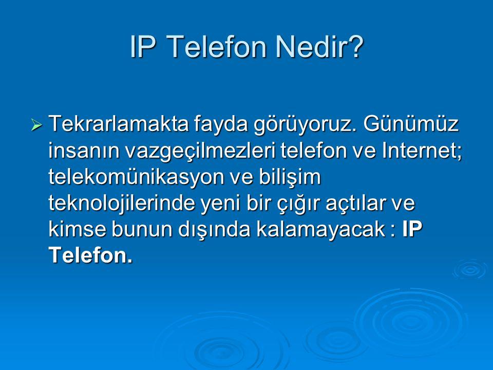 IP Telefon Nedir?  Tekrarlamakta fayda görüyoruz. Günümüz insanın vazgeçilmezleri telefon ve Internet; telekomünikasyon ve bilişim teknolojilerinde y