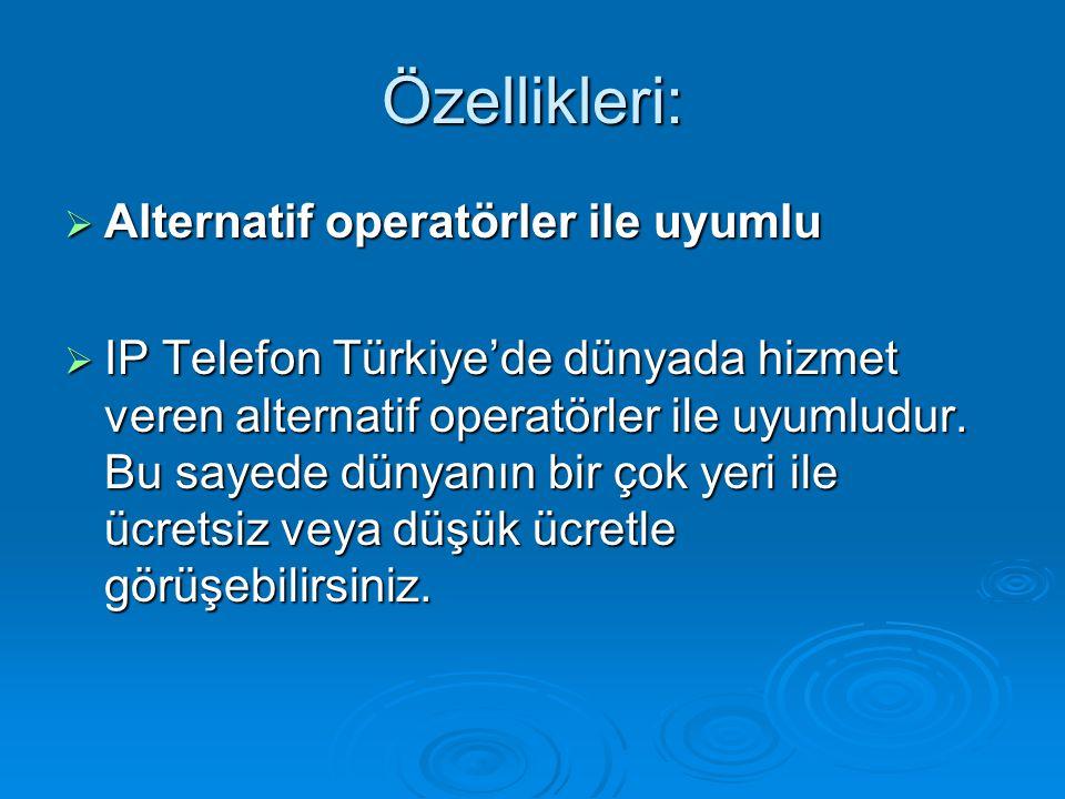 Özellikleri:  Alternatif operatörler ile uyumlu  Alternatif operatörler ile uyumlu  IP Telefon Türkiye'de dünyada hizmet veren alternatif operatörl