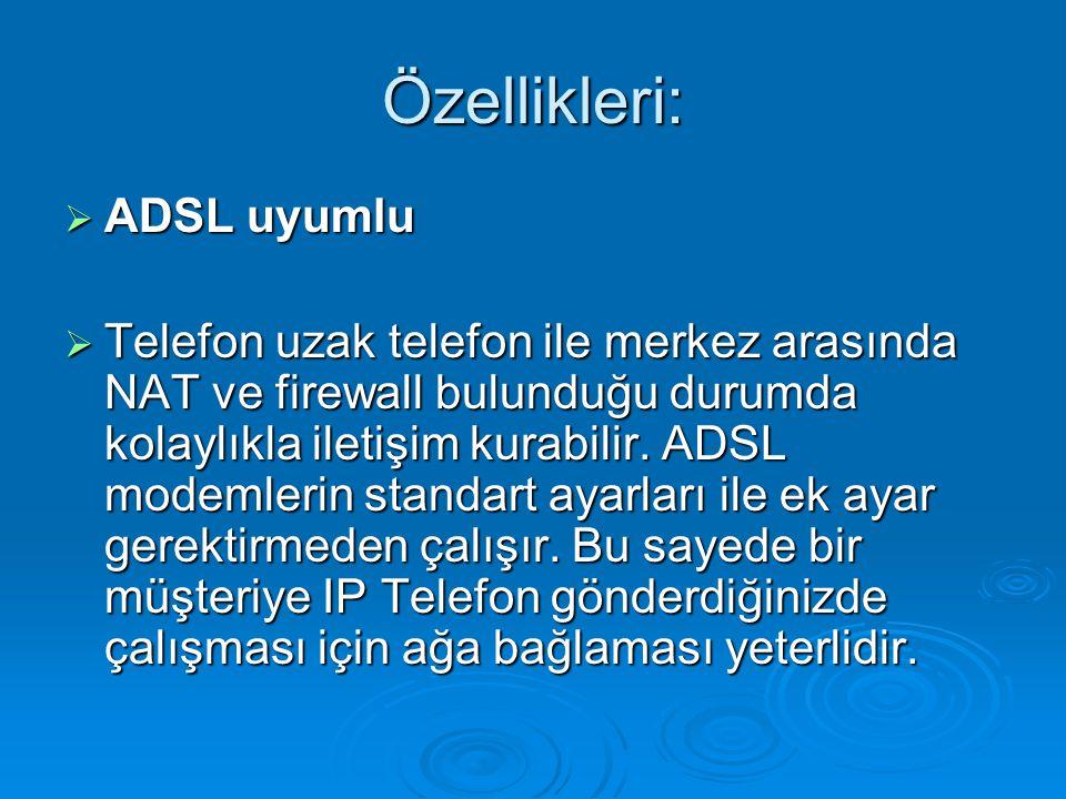 Özellikleri:  ADSL uyumlu  ADSL uyumlu  Telefon uzak telefon ile merkez arasında NAT ve firewall bulunduğu durumda kolaylıkla iletişim kurabilir. A