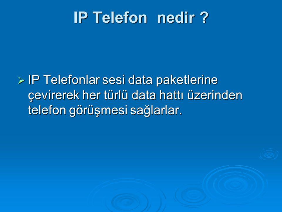 IP Telefon nedir ?  IP Telefonlar sesi data paketlerine çevirerek her türlü data hattı üzerinden telefon görüşmesi sağlarlar.