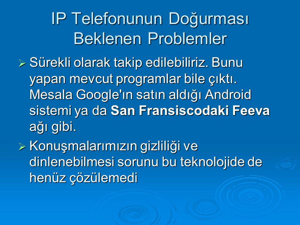 IP Telefonunun Doğurması Beklenen Problemler  Sürekli olarak takip edilebiliriz. Bunu yapan mevcut programlar bile çıktı. Mesala Google'ın satın aldı