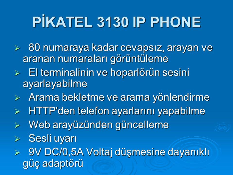 PİKATEL 3130 IP PHONE  80 numaraya kadar cevapsız, arayan ve aranan numaraları görüntüleme  El terminalinin ve hoparlörün sesini ayarlayabilme  Ara