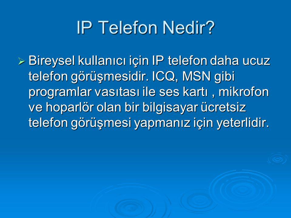 IP Telefon Nedir?  Bireysel kullanıcı için IP telefon daha ucuz telefon görüşmesidir. ICQ, MSN gibi programlar vasıtası ile ses kartı, mikrofon ve ho