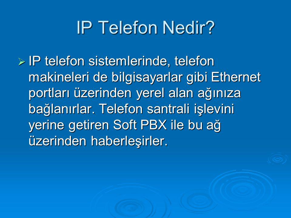 IP Telefon Nedir?  IP telefon sistemlerinde, telefon makineleri de bilgisayarlar gibi Ethernet portları üzerinden yerel alan ağınıza bağlanırlar. Tel