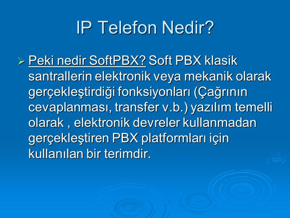 IP Telefon Nedir?  Peki nedir SoftPBX? Soft PBX klasik santrallerin elektronik veya mekanik olarak gerçekleştirdiği fonksiyonları (Çağrının cevaplanm