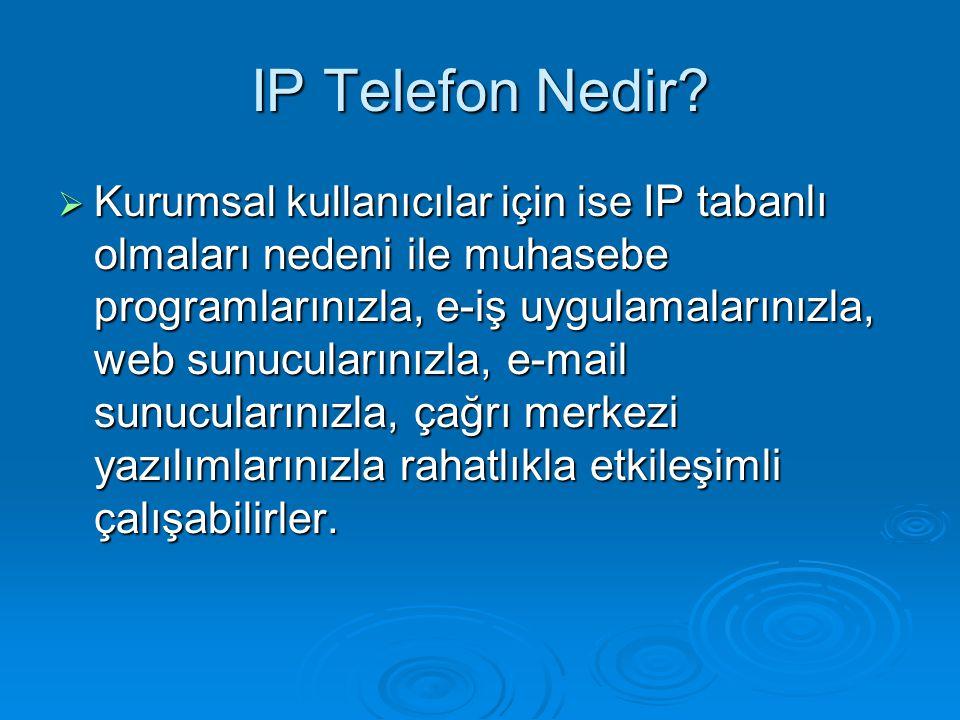 IP Telefon Nedir?  Kurumsal kullanıcılar için ise IP tabanlı olmaları nedeni ile muhasebe programlarınızla, e-iş uygulamalarınızla, web sunucularınız