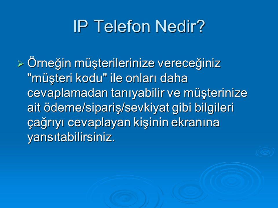 IP Telefon Nedir?  Örneğin müşterilerinize vereceğiniz