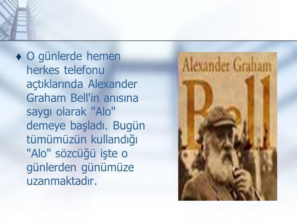  O günlerde hemen herkes telefonu açtıklarında Alexander Graham Bell'in anısına saygı olarak