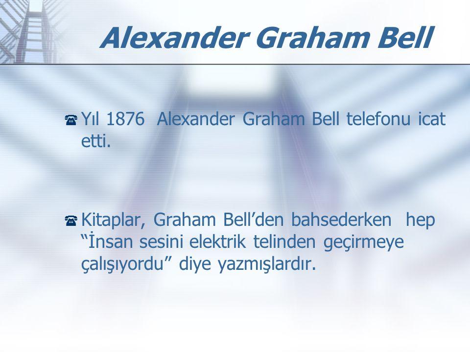 """ Yıl 1876 Alexander Graham Bell telefonu icat etti.  Kitaplar, Graham Bell'den bahsederken hep """"İnsan sesini elektrik telinden geçirmeye çalışıyordu"""